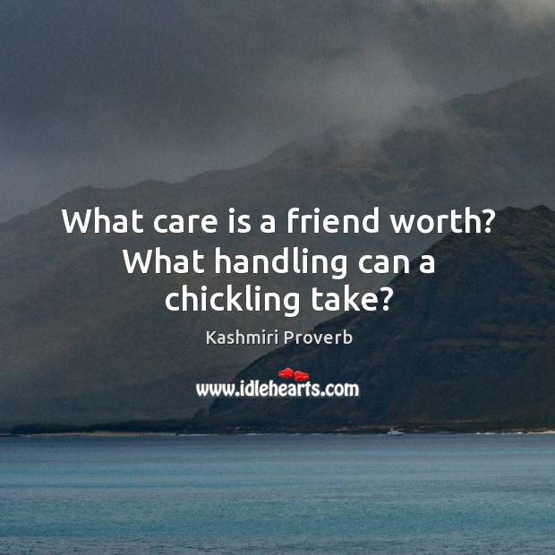 What care is a friend worth? what handling can a chickling take? Kashmiri Proverbs Image
