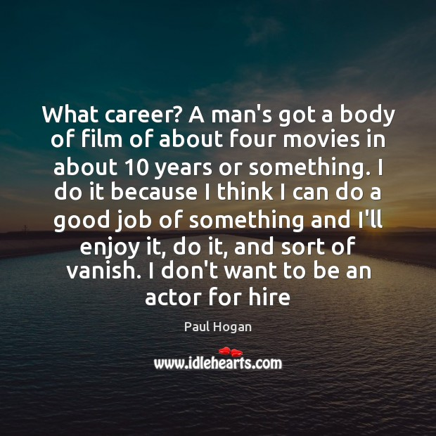 What career? A man's got a body of film of about four Image