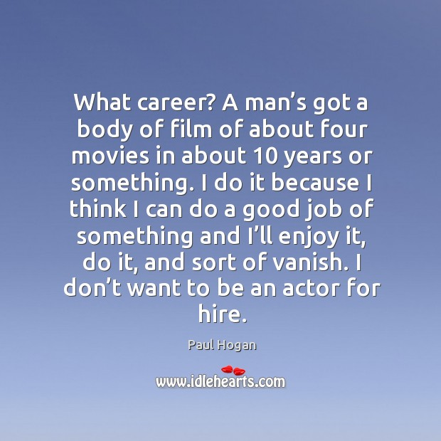 What career? a man's got a body of film of about four movies in about 10 years or something. Image