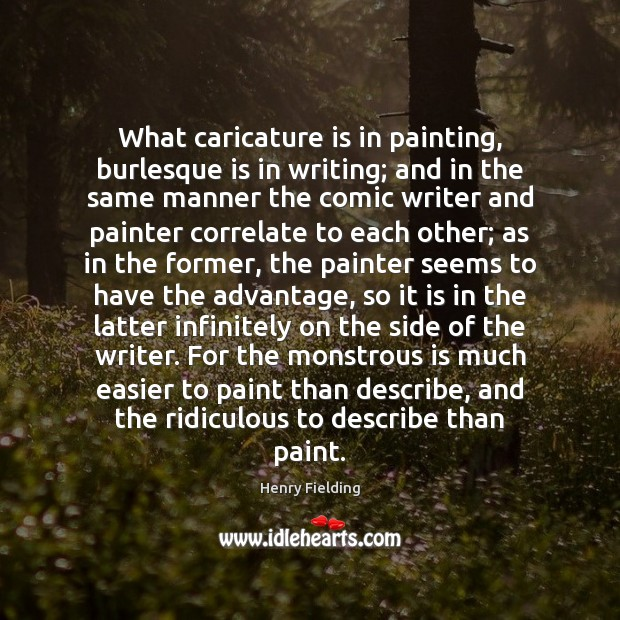 What caricature is in painting, burlesque is in writing; and in the Henry Fielding Picture Quote