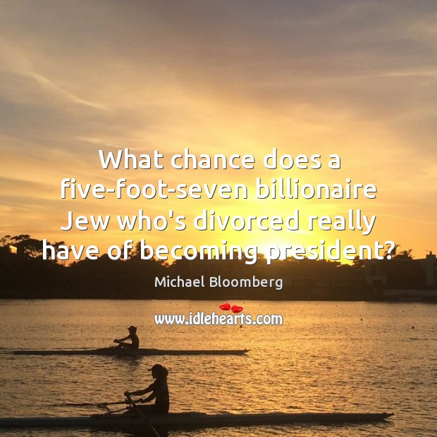 Image, What chance does a five-foot-seven billionaire Jew who's divorced really have of