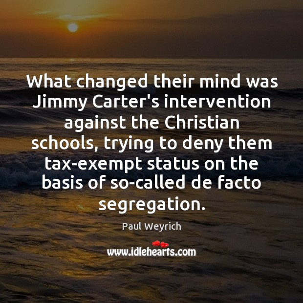Image, What changed their mind was Jimmy Carter's intervention against the Christian schools,