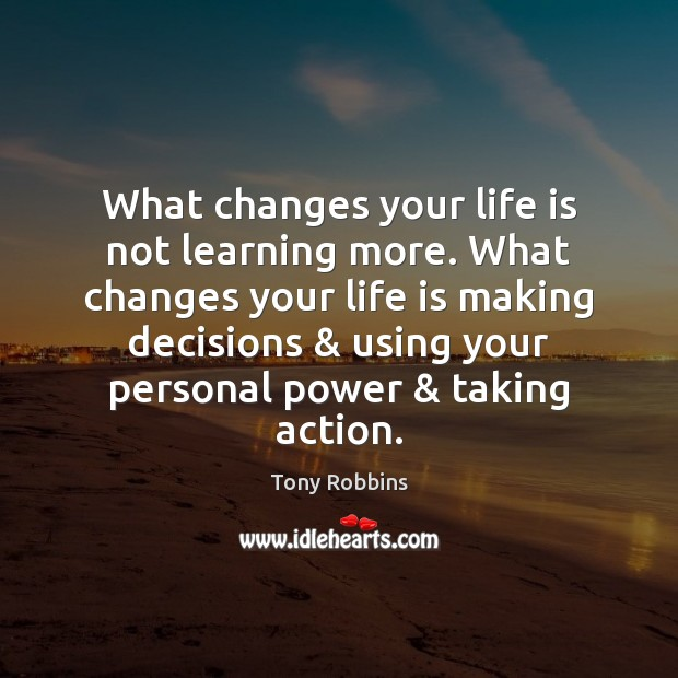 Image, What changes your life is not learning more. What changes your life