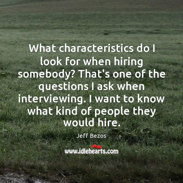 What characteristics do I look for when hiring somebody? That's one of Image