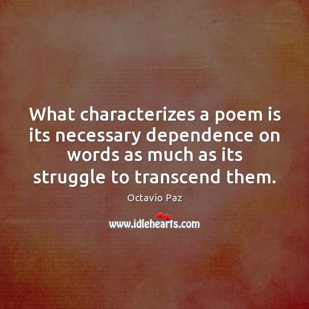 What characterizes a poem is its necessary dependence on words as much Octavio Paz Picture Quote