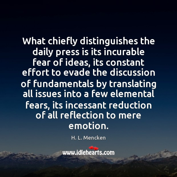 What chiefly distinguishes the daily press is its incurable fear of ideas, Image