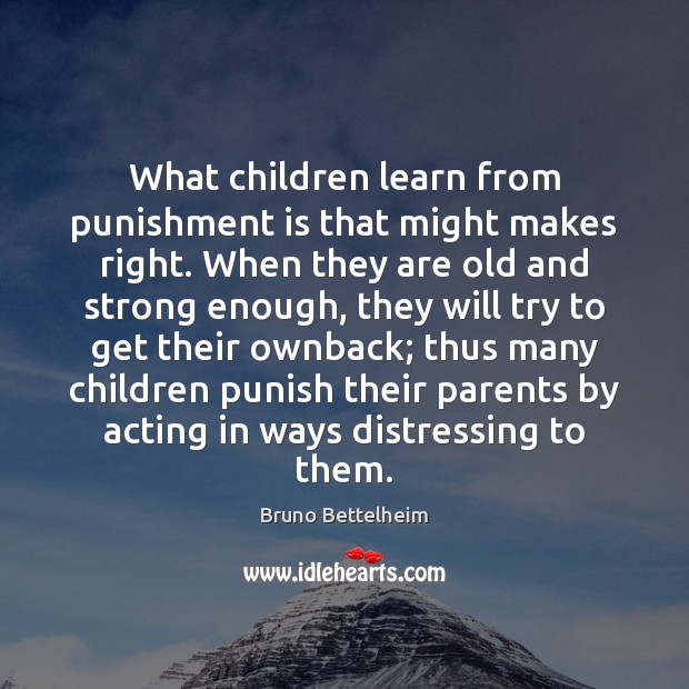 What children learn from punishment is that might makes right. When they Punishment Quotes Image