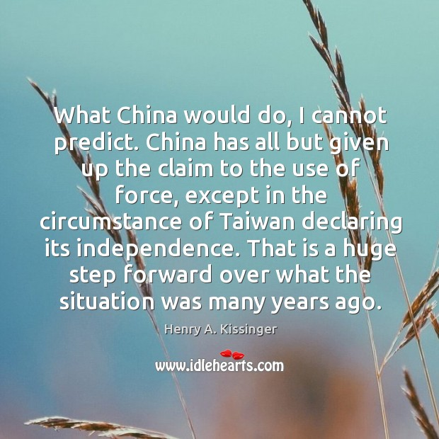Image, What China would do, I cannot predict. China has all but given