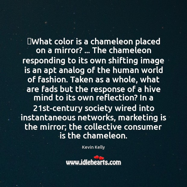 What color is a chameleon placed on a mirror? … The chameleon responding Marketing Quotes