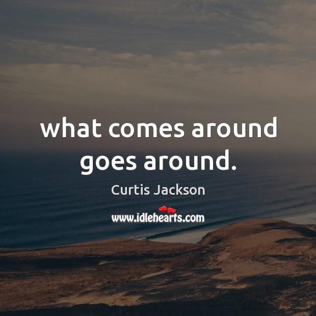 What comes around goes around. Image