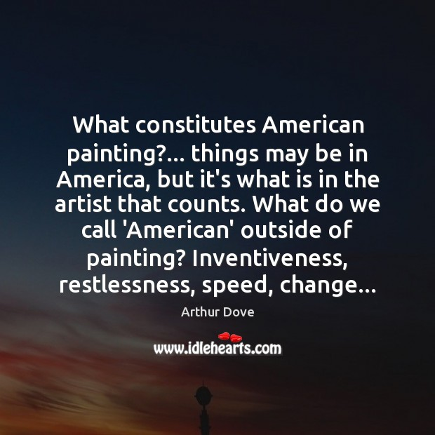 What constitutes American painting?… things may be in America, but it's what Image