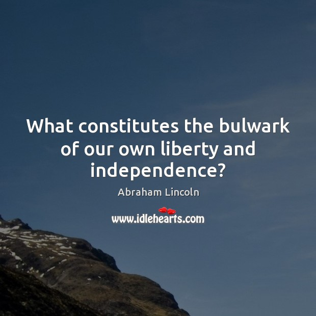 Image, What constitutes the bulwark of our own liberty and independence?