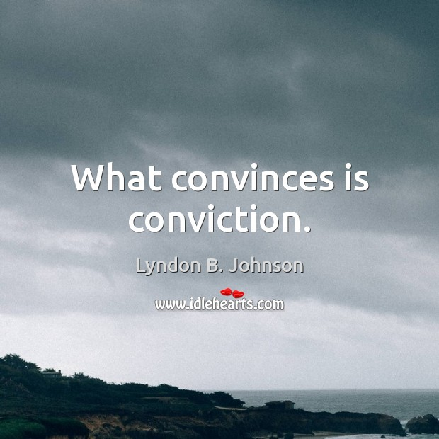 What convinces is conviction. Image
