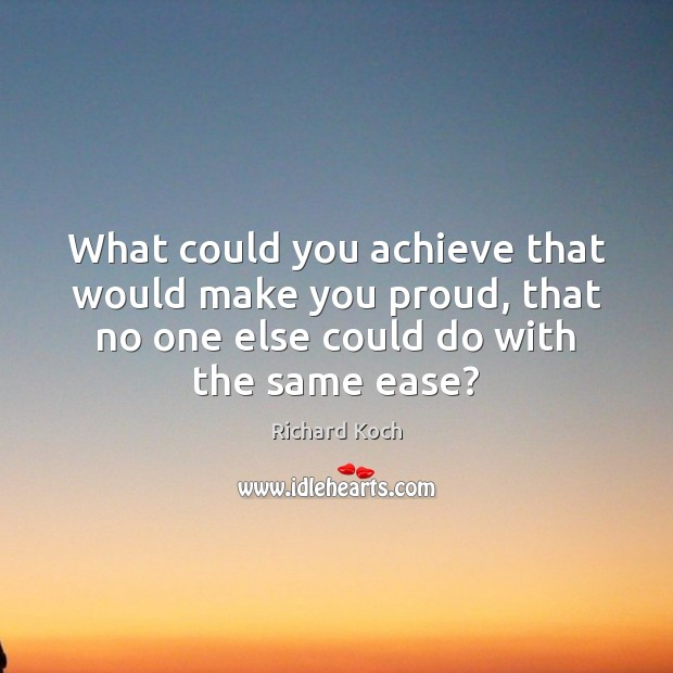 What could you achieve that would make you proud, that no one Image