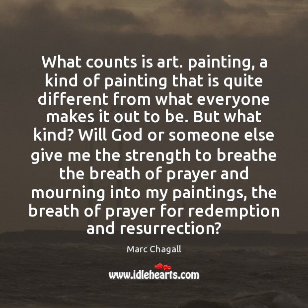 What counts is art. painting, a kind of painting that is quite Marc Chagall Picture Quote