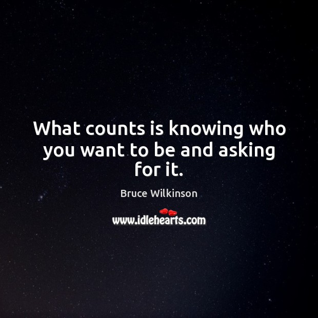 Image, What counts is knowing who you want to be and asking for it.