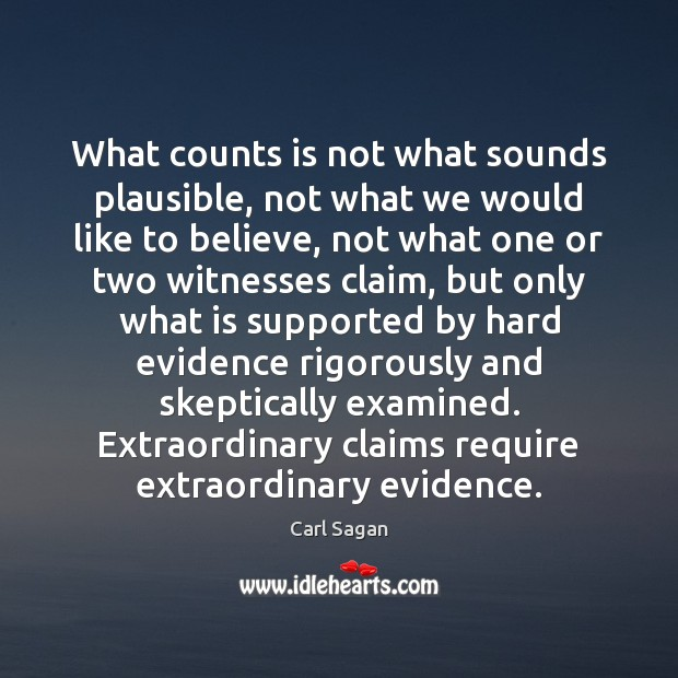 What counts is not what sounds plausible, not what we would like Image
