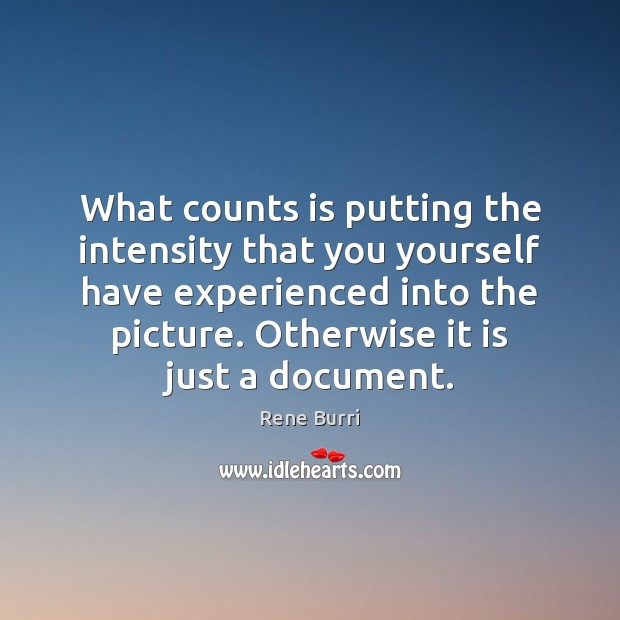 What counts is putting the intensity that you yourself have experienced into Image