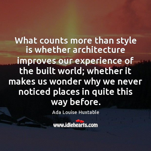 Image, What counts more than style is whether architecture improves our experience of