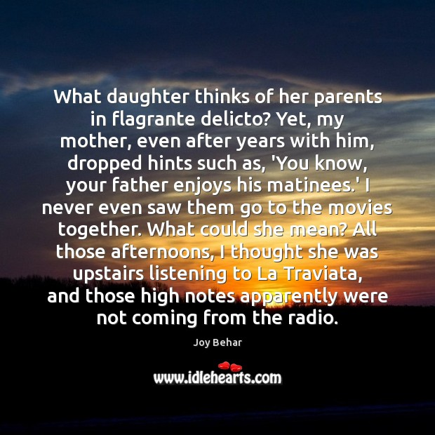 What daughter thinks of her parents in flagrante delicto? Yet, my mother, Joy Behar Picture Quote