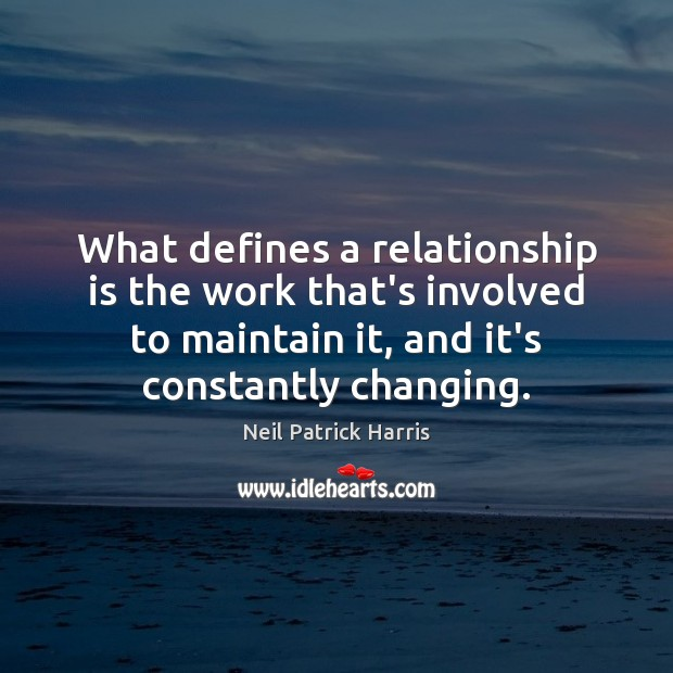 What defines a relationship is the work that's involved to maintain it, Neil Patrick Harris Picture Quote