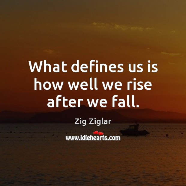 What defines us is how well we rise after we fall. Image