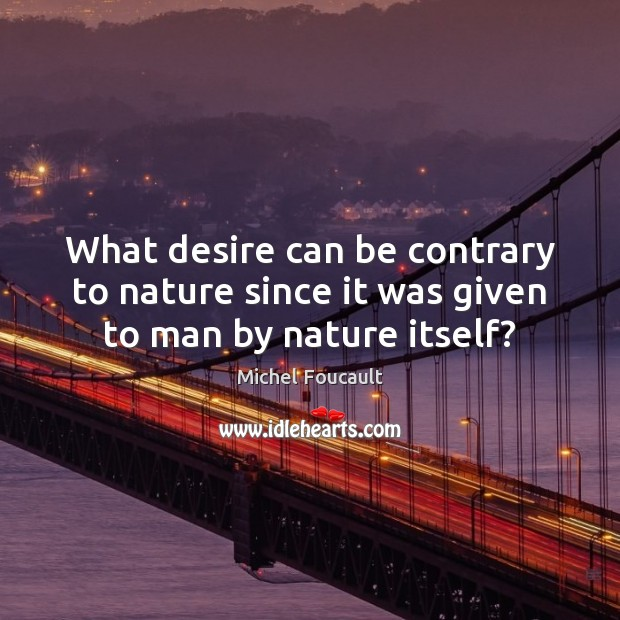 What desire can be contrary to nature since it was given to man by nature itself? Image