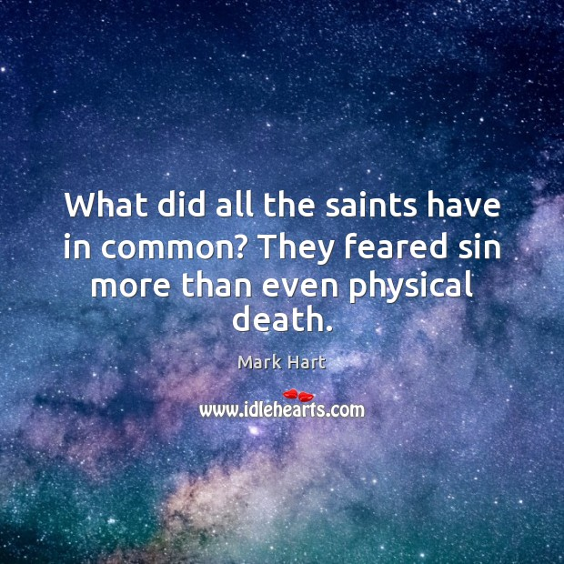 What did all the saints have in common? They feared sin more than even physical death. Image