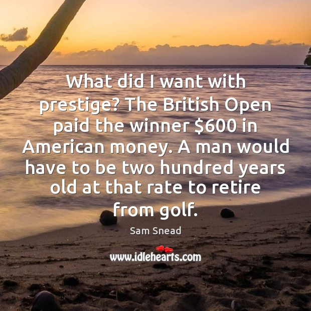 What did I want with prestige? The British Open paid the winner $600 Image