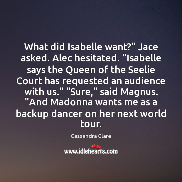 "What did Isabelle want?"" Jace asked. Alec hesitated. ""Isabelle says the Queen Image"