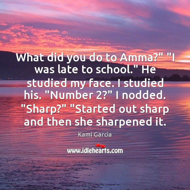 "Image, What did you do to Amma?"" ""I was late to school."" He"