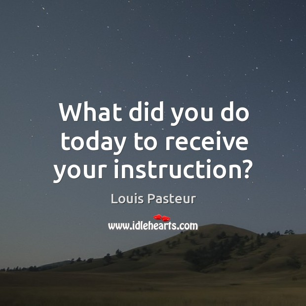 What did you do today to receive your instruction? Image