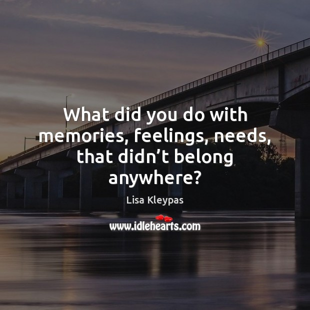 What did you do with memories, feelings, needs, that didn't belong anywhere? Image