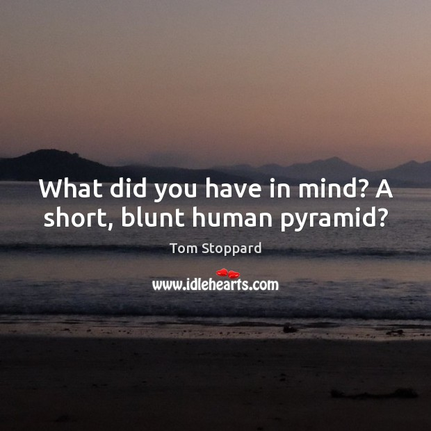 Image, What did you have in mind? A short, blunt human pyramid?
