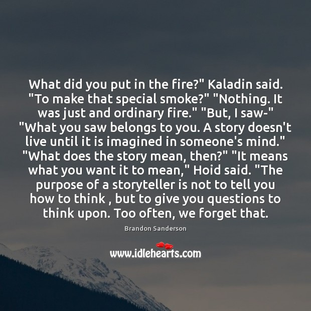 """What did you put in the fire?"""" Kaladin said. """"To make that Brandon Sanderson Picture Quote"""