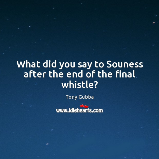 What did you say to Souness after the end of the final whistle? Image
