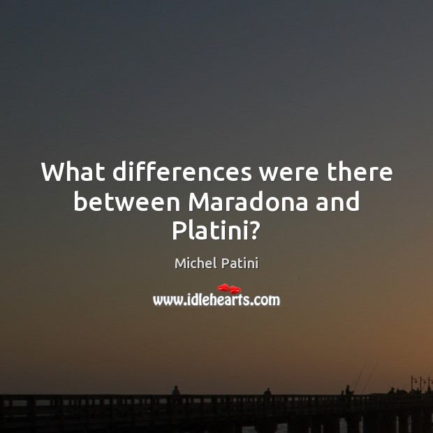 Image, What differences were there between Maradona and Platini?
