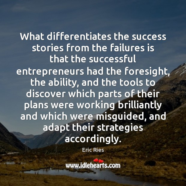 What differentiates the success stories from the failures is that the successful Eric Ries Picture Quote