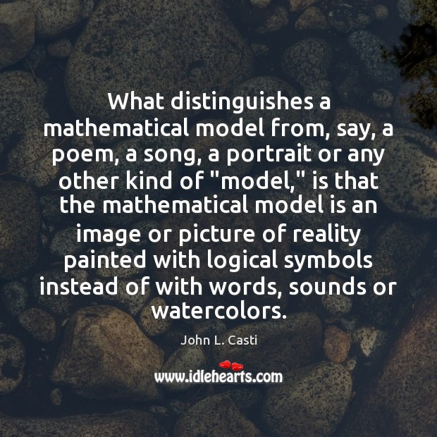 What distinguishes a mathematical model from, say, a poem, a song, a John L. Casti Picture Quote