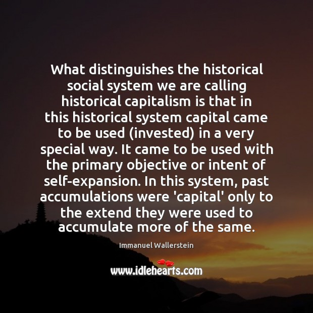 What distinguishes the historical social system we are calling historical capitalism is Capitalism Quotes Image