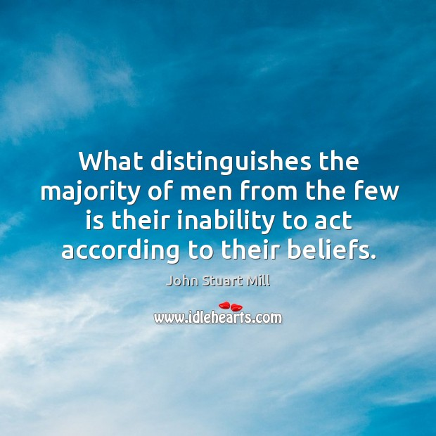 Image, What distinguishes the majority of men from the few is their inability to act according to their beliefs.