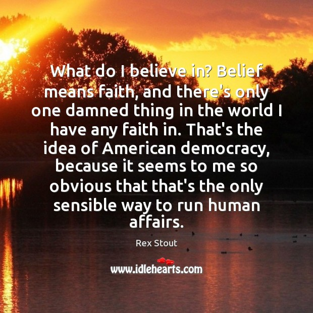 What do I believe in? Belief means faith, and there's only one Image