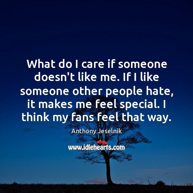 What do I care if someone doesn't like me. If I like Image