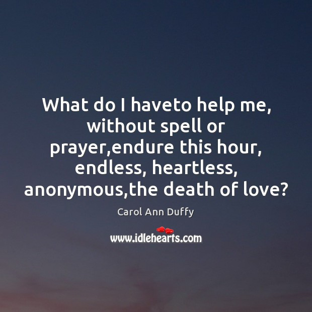 Image, What do I haveto help me, without spell or prayer,endure this