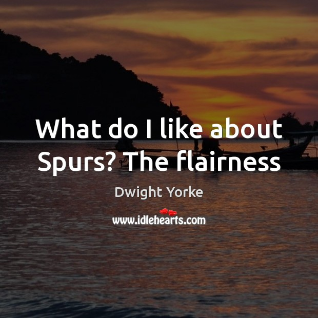 What do I like about Spurs? The flairness Image