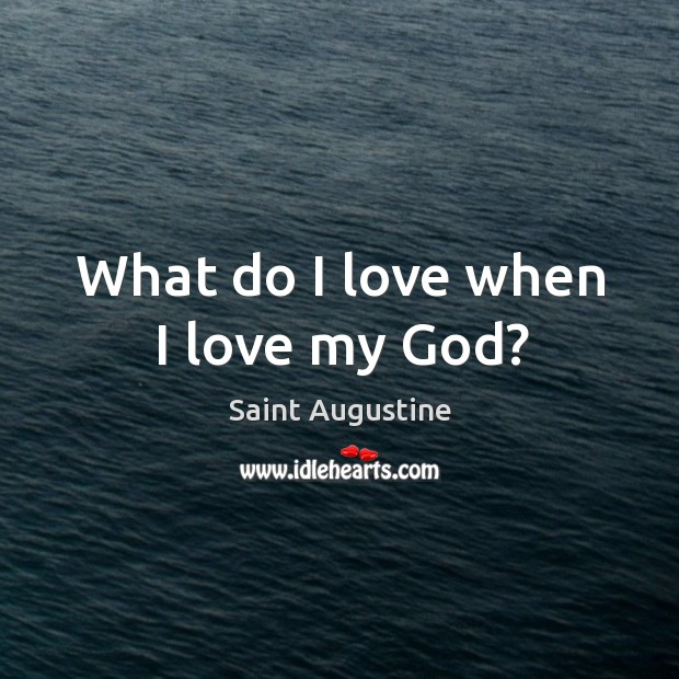 What do I love when I love my God? Image