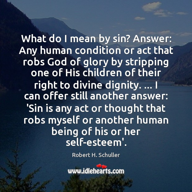 What do I mean by sin? Answer: Any human condition or act Robert H. Schuller Picture Quote
