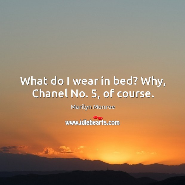 What do I wear in bed? why, chanel no. 5, of course. Image