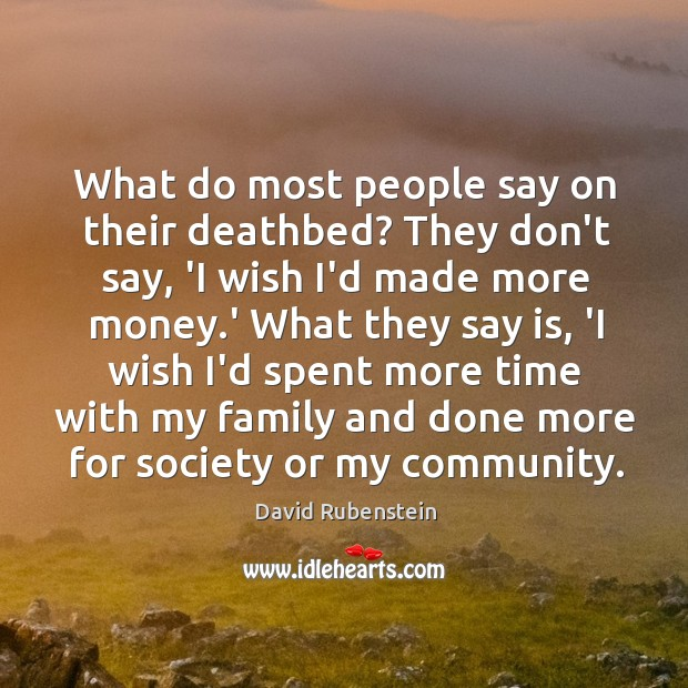Image, What do most people say on their deathbed? They don't say, 'I