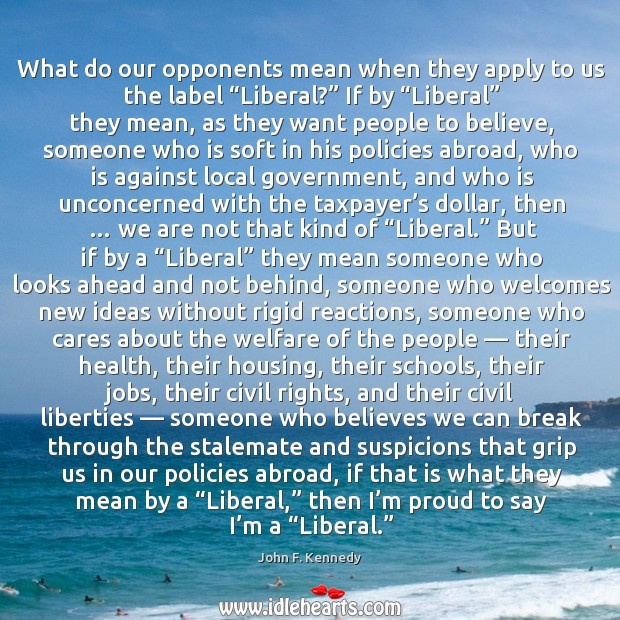 """What do our opponents mean when they apply to us the label """"liberal?"""" if by """"liberal"""" they mean Image"""